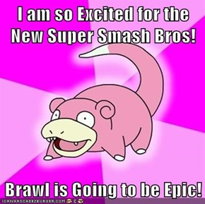 I am so Excited for the New Super Smash Bros!  Brawl is Going to be Epic!