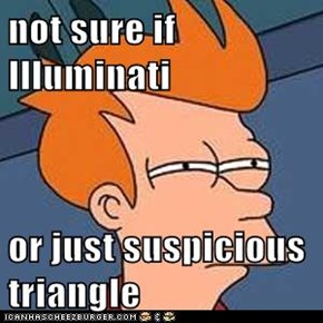 not sure if Illuminati   or just suspicious triangle