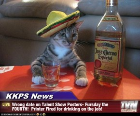 KKPS News - Wrong date on Talent Show Posters- Fursday the FOURTH!  Printer Fired for drinking on the job!