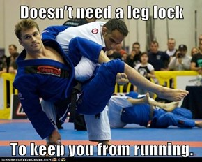Doesn't need a leg lock  To keep you from running.