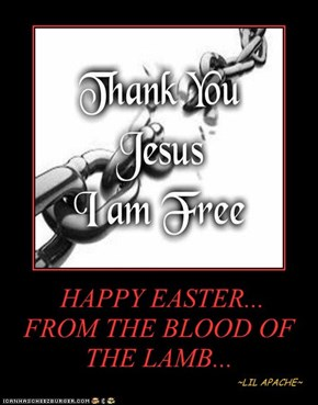 HAPPY EASTER... FROM THE BLOOD OF THE LAMB...
