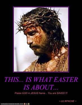 THIS... IS WHAT EASTER IS ABOUT...