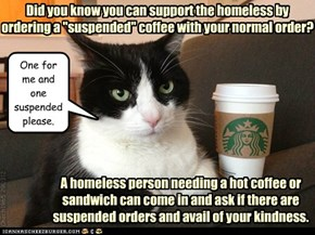 Ask your local coffee shop if they support suspended orders.