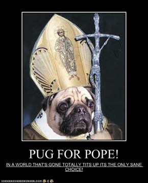 PUG FOR POPE!