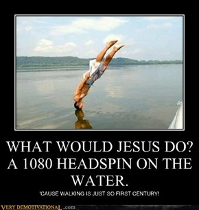 WHAT WOULD JESUS DO? A 1080 HEADSPIN ON THE WATER.