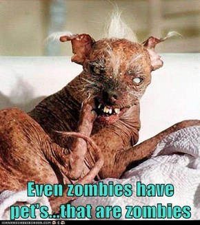 Even zombies have pet's...that are zombies