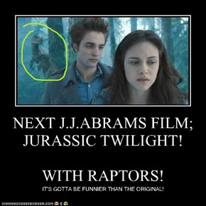 NEXT J.J.ABRAMS FILM; JURASSIC TWILIGHT!  WITH RAPTORS!