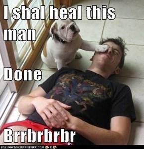 I shal heal this man Done Brrbrbrbr