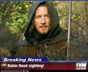 Breaking News - Robin Hood sighting!