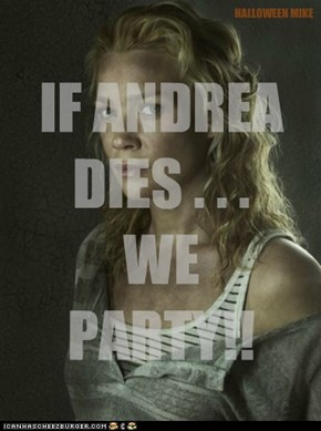 If Andrea dies . . . WE PARTY!!