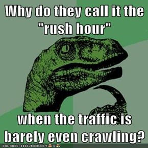 "Why do they call it the ""rush hour""  when the traffic is barely even crawling?"