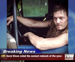 Breaking News - Daryl Dixon voted the sexiest redneck of the year.