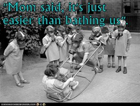 """Mom said, it's just easier than bathing us""."