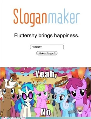 Fluttershy does NOT bring happiness.