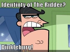 Identinty of The Ridder?  Dinkleburg!