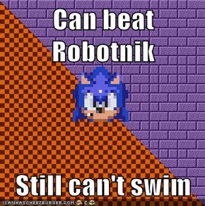 Can beat Robotnik  Still can't swim