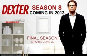 Dexter Season 8 Final Season!
