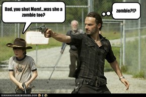 Dad, you shot Mom!...was she a zombie too?