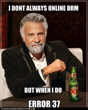 I DONT ALWAYS ONLINE DRM