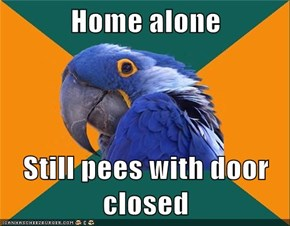 Home alone  Still pees with door closed