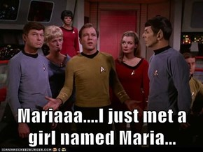 Mariaaa....I just met a girl named Maria...