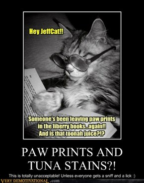 PAW PRINTS AND TUNA STAINS?!