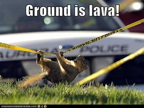 Ground is lava!
