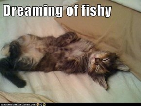 Dreaming of fishy