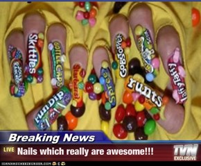 Breaking News - Nails which really are awesome!!!