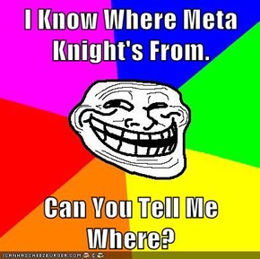 I Know Where Meta Knight's From.  Can You Tell Me Where?
