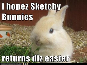 i hopez Sketchy Bunnies  returns diz easter