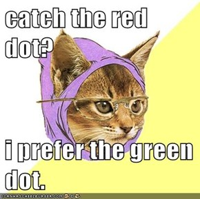 catch the red dot?  i prefer the green dot.