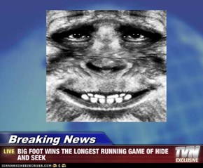 Breaking News - BIG FOOT WINS THE LONGEST RUNNING GAME OF HIDE AND SEEK