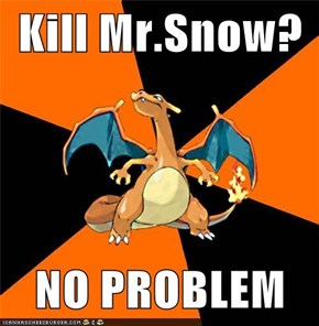 Kill Mr.Snow?  NO PROBLEM