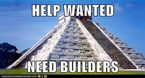 HELP WANTED  NEED BUILDERS