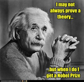 I may not always prove a theory...
