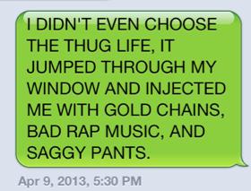 The Thug Life Literally Chose Me