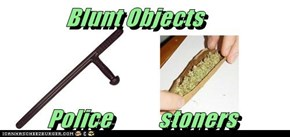 Blunt Objects           Police          stoners