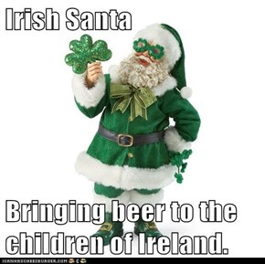 Irish Santa  Bringing beer to the children of Ireland.