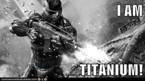 I AM  TITANIUM!
