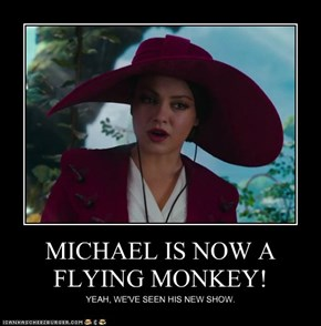 MICHAEL IS NOW A FLYING MONKEY!