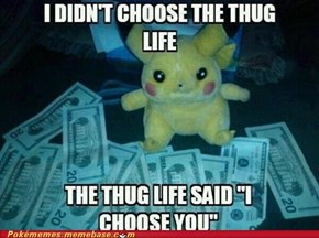 Pikachu didn't choose the thug life