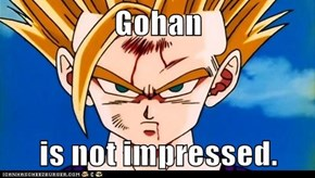Gohan  is not impressed.