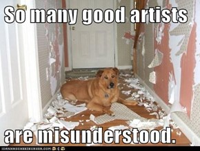 So Many Good Artists  are Misunderstood.