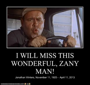 I WILL MISS THIS WONDERFUL, ZANY MAN!