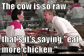 "The cow is so raw  that's it's saying ""eat more chicken."""