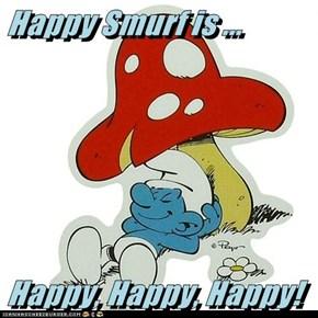 Happy Smurf is ...  Happy, Happy, Happy!
