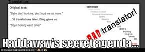 Haddaway's secret agenda...