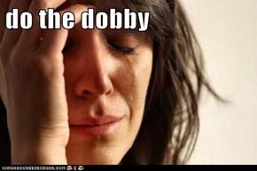 do the dobby