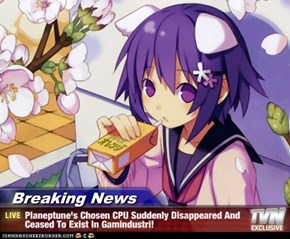 Breaking News - Planeptune's Chosen CPU Suddenly Disappeared And Ceased To Exist In Gamindustri!